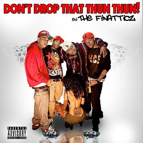 Don't Drop That Thun Thun (Clean Version) - Single de Finatticz