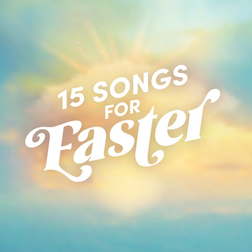 15 Songs for Easter by Lifeway Worship