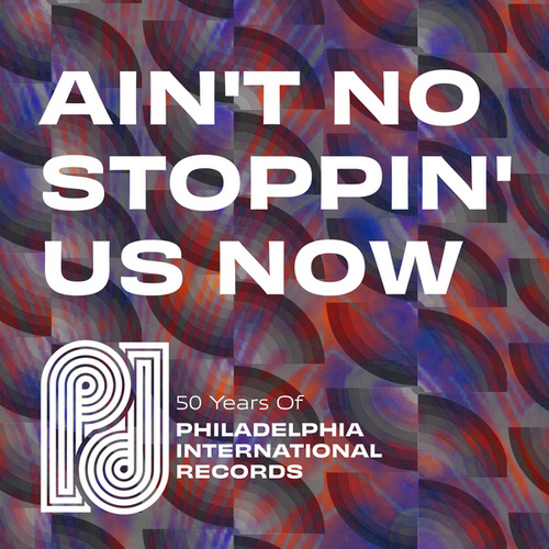 Ain't No Stoppin' Us Now: 50 Years of P.I.R. de Various Artists