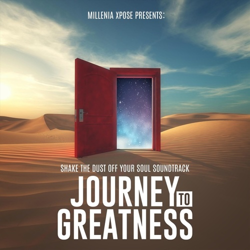 Millenia Xpose Presents: Shake the Dust off Your Soul Soundtrack Journey to Greatness by Millenia Xpose