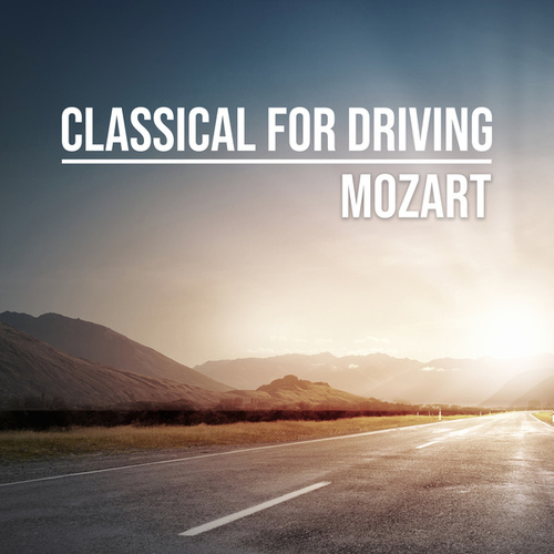 Classical for Driving: Mozart by Wolfgang Amadeus Mozart