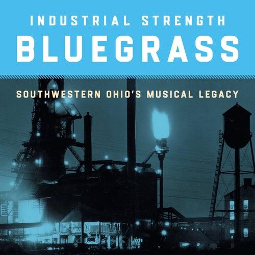 Industrial Strength Bluegrass: Southwestern Ohio's Musical Legacy de Various Artists