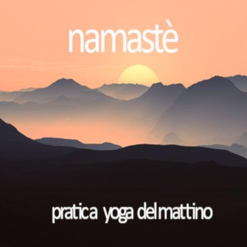 Namastè  pratica yoga al mattino by Various Artists