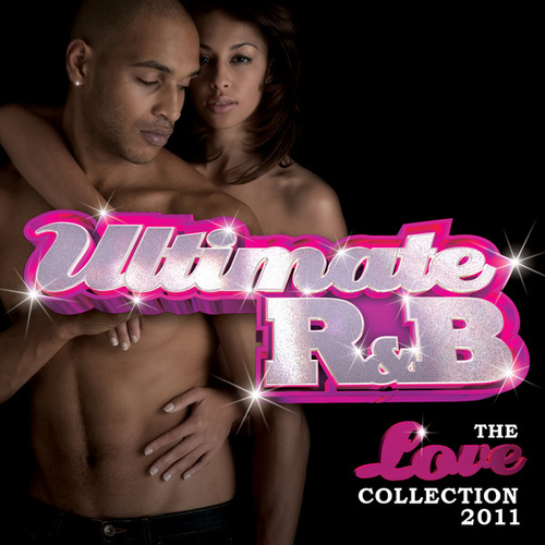 Ultimate R&B: The Love Collection 2011 by Various Artists