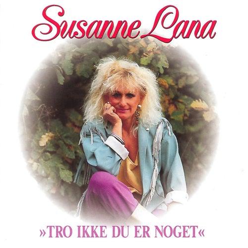 Tro Ikke Du Er Noget by Susanne Lana
