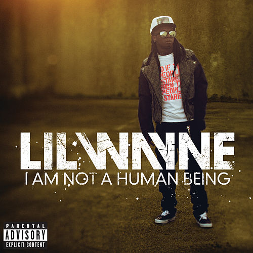 I Am Not A Human Being von Lil Wayne