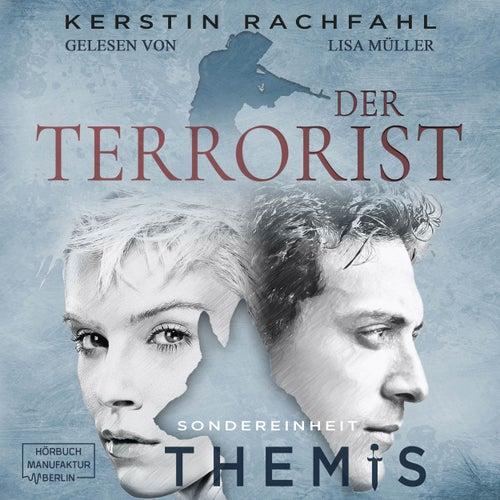 Der Terrorist - Sondereinheit Themis, Band 2 (ungekürzt) von Kerstin Rachfahl