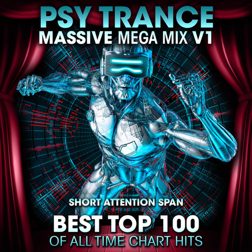 Psy Trance Massive Mega Mix v1: Best Top 100 of All Time Chart Hits by Short Attention Span
