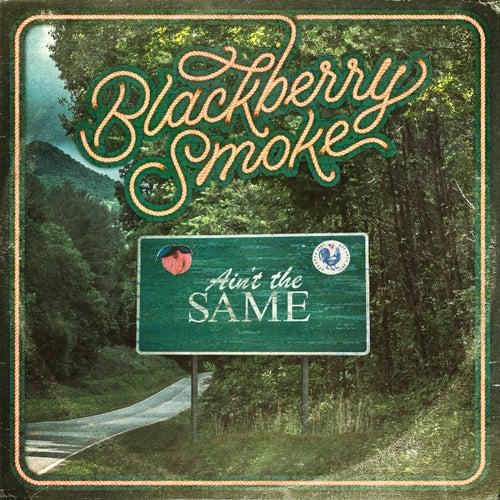 Ain't the Same by Blackberry Smoke