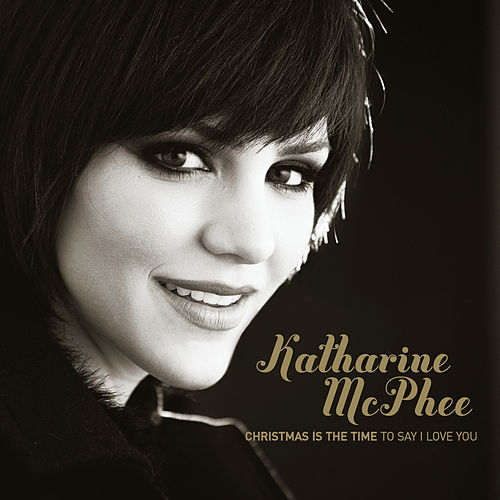 Christmas Is The Time To Say I Love You de Katharine McPhee