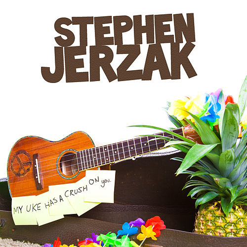 My Uke Has A Crush On You by Stephen Jerzak