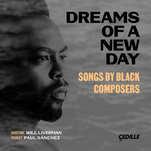 Dreams of a New Day: Songs by Black Composers by Will Liverman
