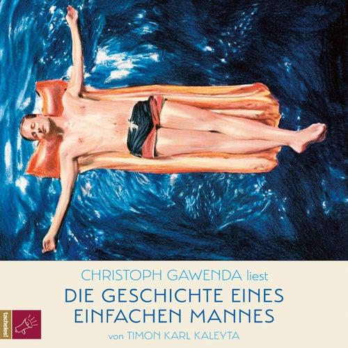 Die Geschichte eines einfachen Mannes (Ungekürzt) by Timon Karl Kaleyta
