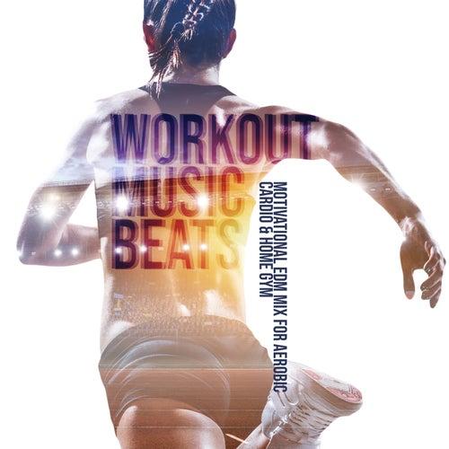 Workout Music Beats: Motivational EDM Mix for Aerobic, Cardio & Home Gym de Various Artists