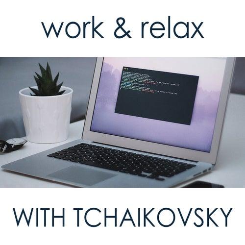 Work & Relax with Tchaikovsky by Pyotr Ilyich Tchaikovsky