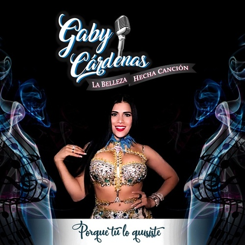 Gaby Cárdenas La Belleza Hecha Canción Porque Tú Lo Quisiste by Gaby Cardenas