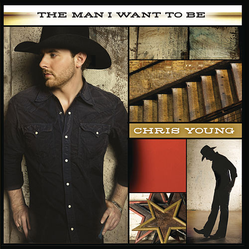 The Man I Want To Be by Chris Young