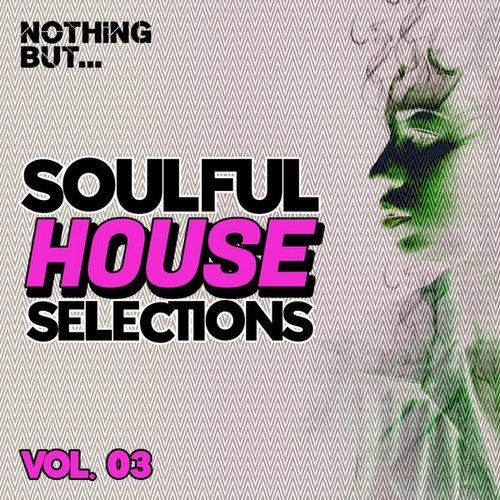 Nothing But... Soulful House Selections, Vol. 03 by Various Artists