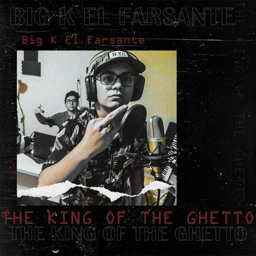 The King Of the Ghetto by Big K El Farsante