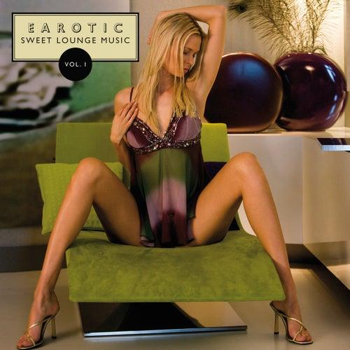 Earotic: Sweet Lounge Music Vol. 1 von Various Artists
