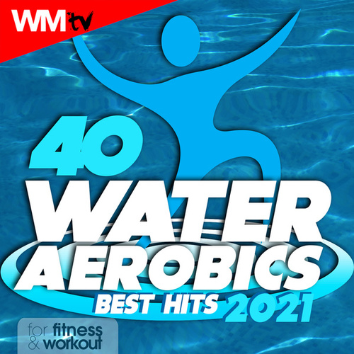 40 Water Aerobics Best Hits 2021 For Fitness & Workout (Unmixed Compilation for Fitness & Workout 128 Bpm / 32 Count) by Workout Music Tv