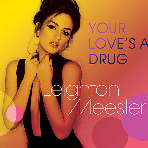 Your Love's A Drug by Leighton Meester