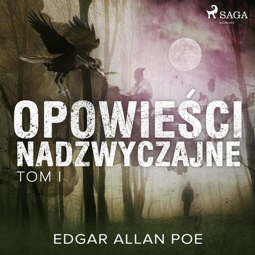 Opowieści nadzwyczajne - Tom I von Edgar Allan Poe