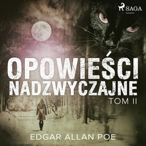 Opowieści nadzwyczajne - Tom II von Edgar Allan Poe