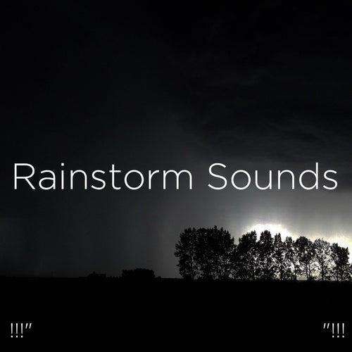 !!!' Rainstorm Sounds '!!! by Rain Sounds
