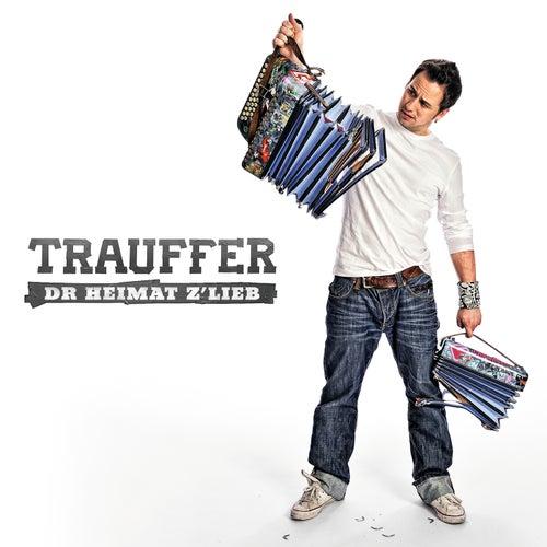 Dr Heimat z`lieb von Trauffer