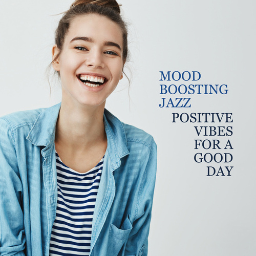 Mood Boosting Jazz: Positive Vibes for a Good Day, Relaxing Background Music, Coffee Time, Morning Motivation by Various Artists