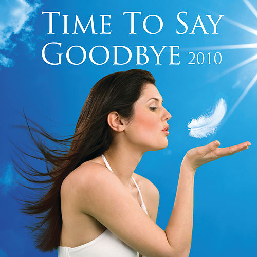 Time To Say Goodbye 2010 by Various Artists