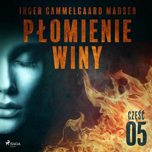 Płomienie winy: Część 5 von Inger Gammelgaard Madsen