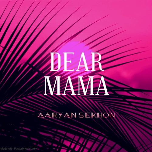 dear mama by Aaryan Sekhon