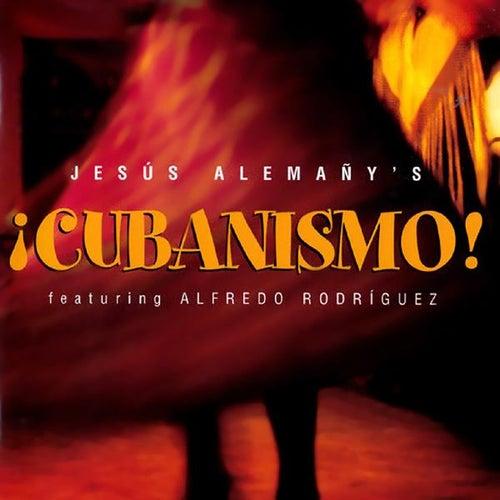 Jesús Alemañy's ¡Cubanismo! (feat. Alfredo Rodríguez) by Cubanismo!