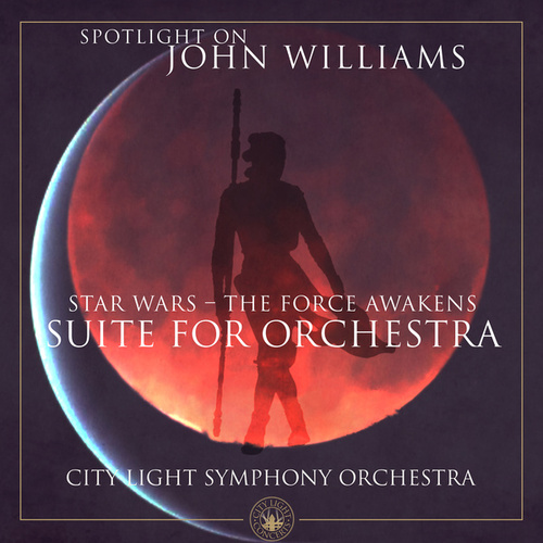 Star Wars - The Force Awakens (Suite for Orchestra) by City Light Symphony Orchestra