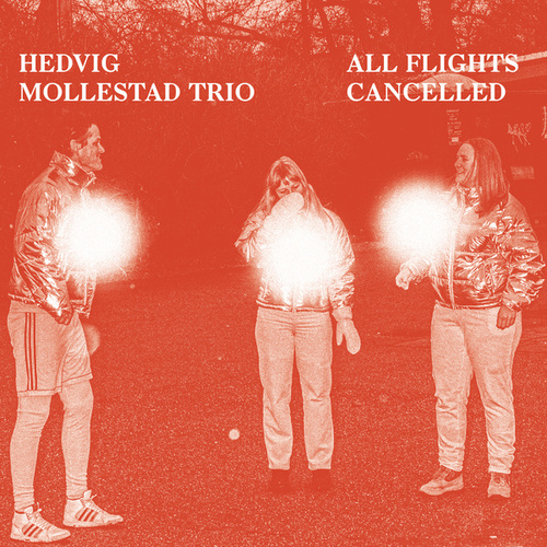 All Flights Cancelled by Hedvig Mollestad Trio