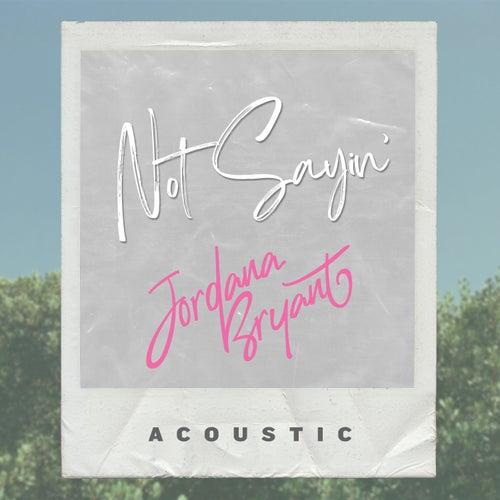 Not Sayin' (Acoustic) by Jordan A. Bryant