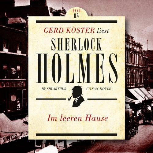 Im leeren Hause - Gerd Köster liest Sherlock Holmes - Kurzgeschichten, Band 4 (Ungekürzt) von Sir Arthur Conan Doyle