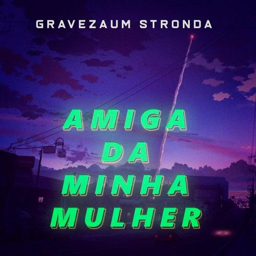 Amiga Da Minha Mulher (Trap Remix) fra Gravezaum Stronda