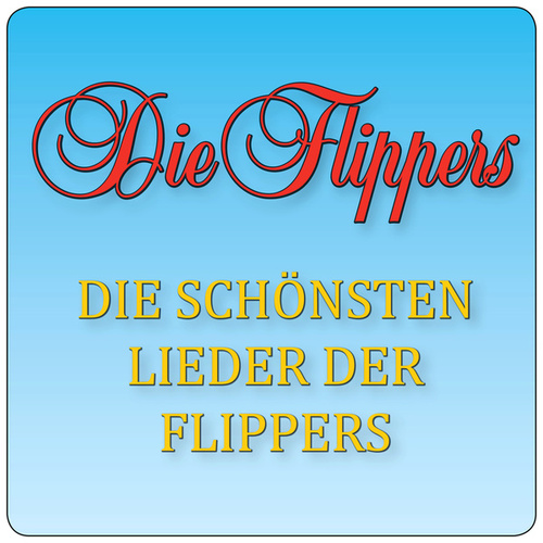 Die schönsten Lieder der Flippers von Die Flippers