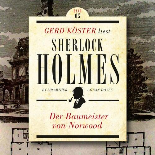 Der Baumeister von Norwood - Gerd Köster liest Sherlock Holmes - Kurzgeschichten, Band 5 (Ungekürzt) von Sir Arthur Conan Doyle