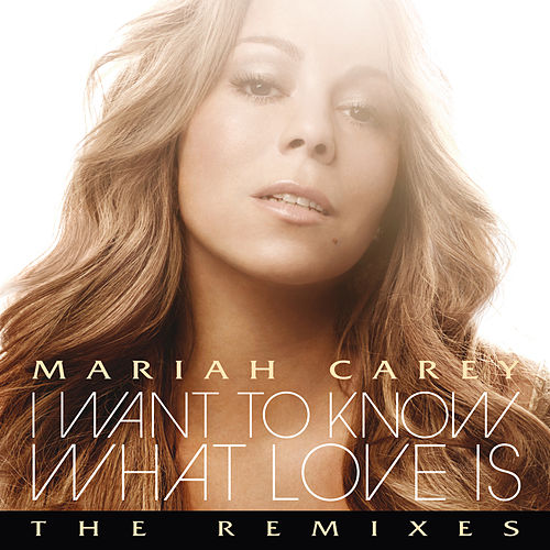 I Want To Know What Love Is by Mariah Carey