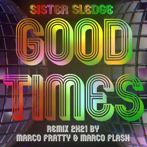 Good Times (Marco Fratty & Marco Flash Remix 2K21) fra Sister Sledge