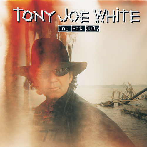 One Hot July by Tony Joe White