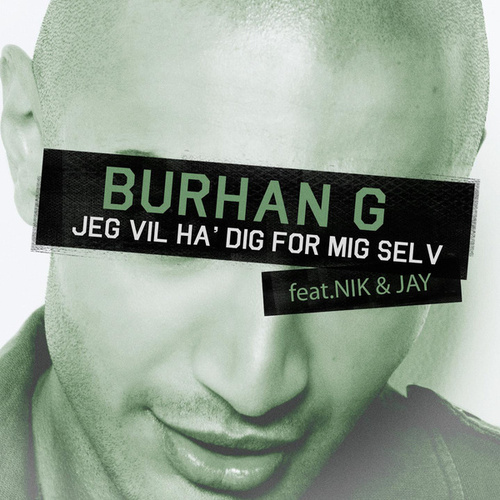 Jeg Vil Ha' Dig For Mig Selv di Burhan G