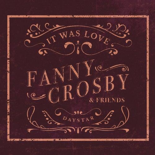 Fanny Crosby & Friends - It Was Love de Daystar