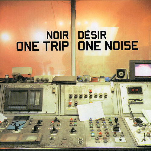 One Trip One Noise by Noir Désir