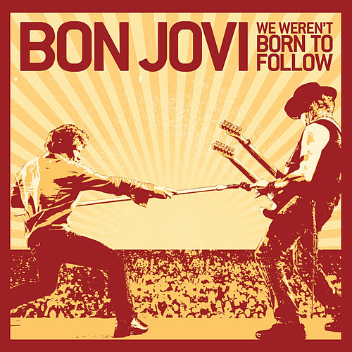 We Weren't Born To Follow (Int'l 2 Trk) by Bon Jovi