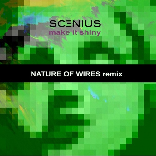 Make It Shiny (Nature Of Wires remix) by Nature Of Wires Scenius